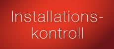 Installationskontroll – kontroll före idrifttagning